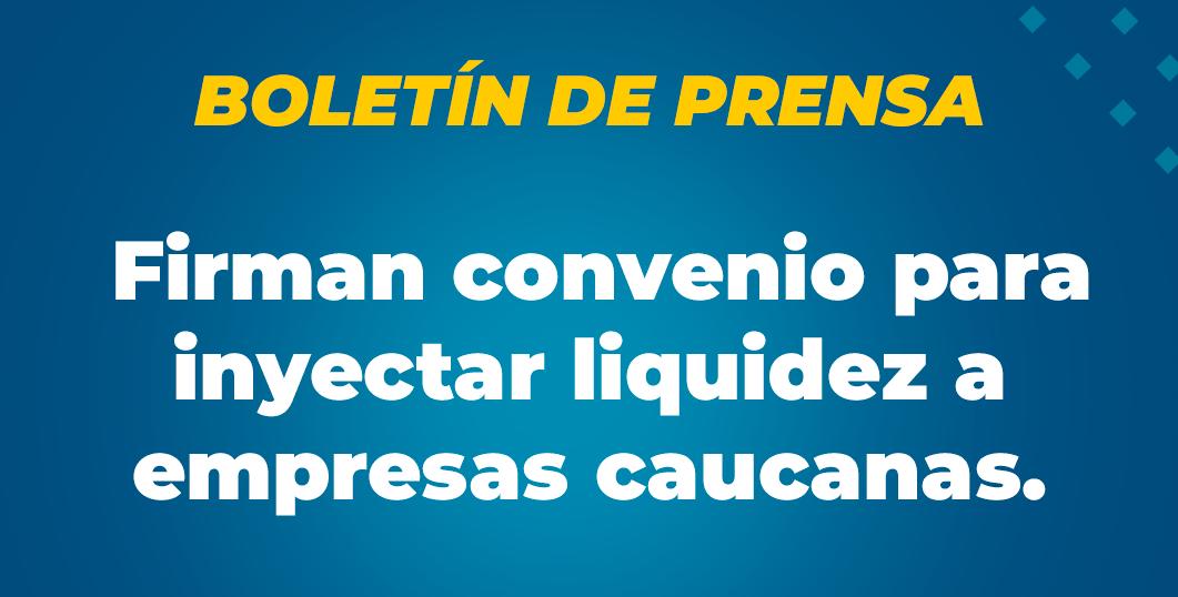 Firman convenio para inyectar liquidez a empresas caucanas