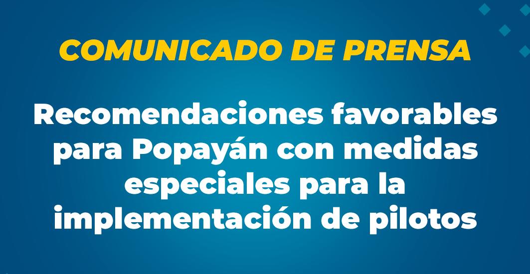 Comunicado de Prensa: Recomendaciones favorables para Popayán con medidas especiales para la implementación de pilotos