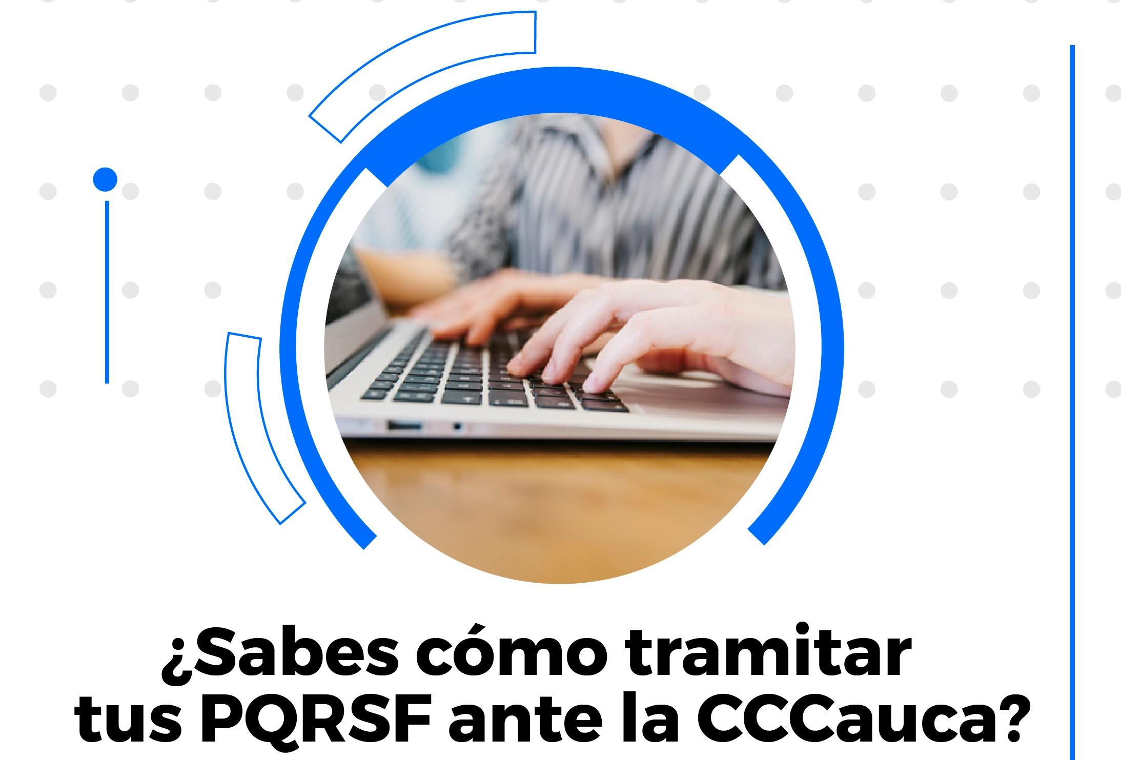 ¿Sabes cómo tramitar tus PQRS ante la CCCauca?