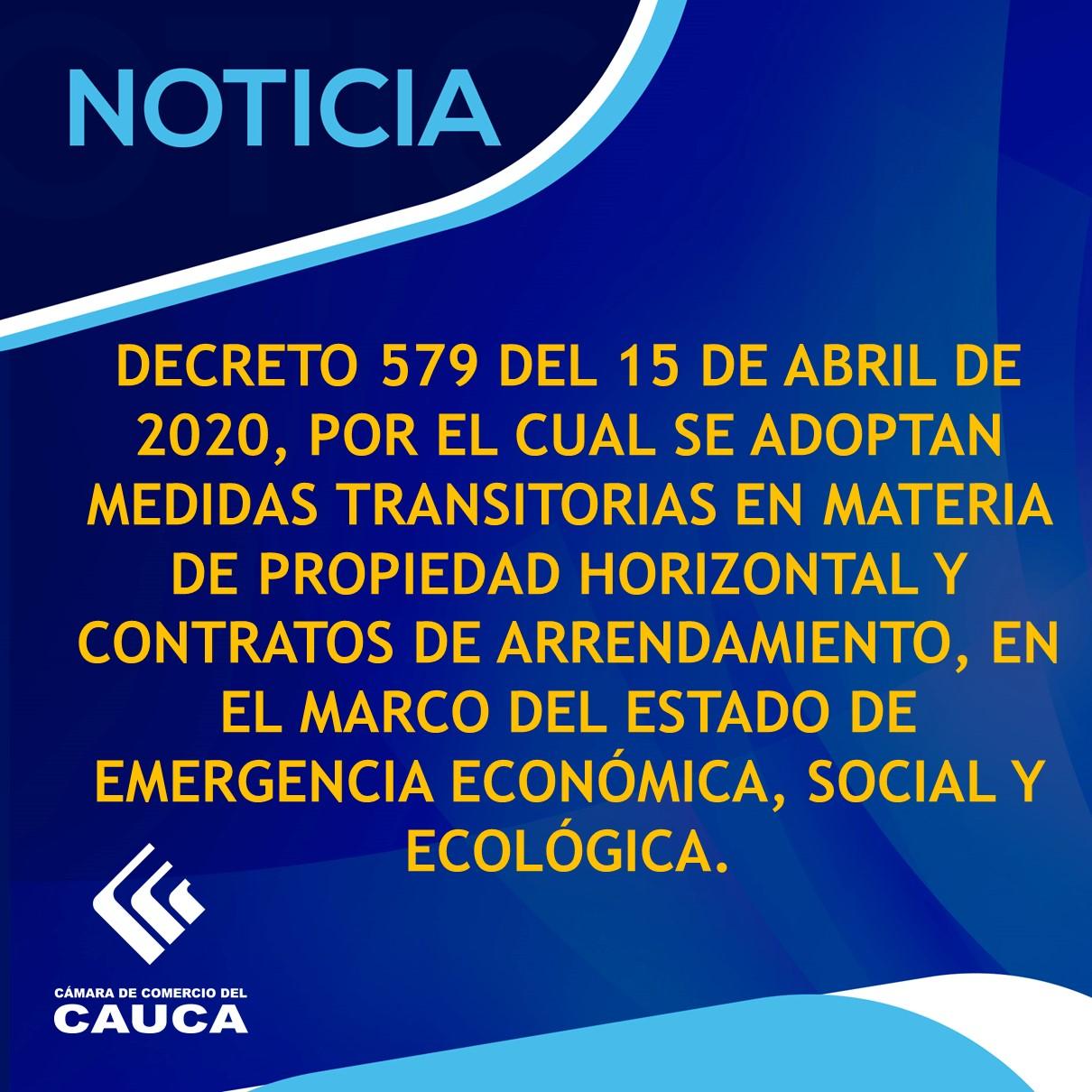 DECRETO 579 DEL 15 DE ABRIL DE 2020, POR EL CUAL SE ADOPTAN MEDIDAS TRANSITORIAS EN MATERIA DE PROPIEDAD HORIZONTAL Y CONTRATOS DE ARRENDAMIENTO, EN EL MARCO DEL ESTADO DE EMERGENCIA ECONÓMICA, SOCIAL Y ECOLÓGICA.